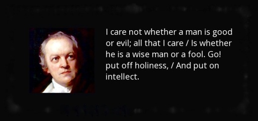 quote-i-care-not-whether-a-man-is-good-or-evil-all-that-i-care-is-whether-he-is-a-wise-man-william-blake-104-16-90 (3)