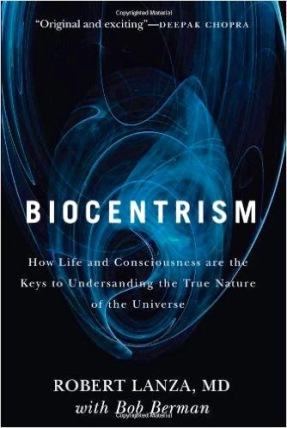 Lanza, R. and Berman, B. Biocentrism- How Life and Consciousness are the Keys to Understanding the True Nature of the Universe (1)
